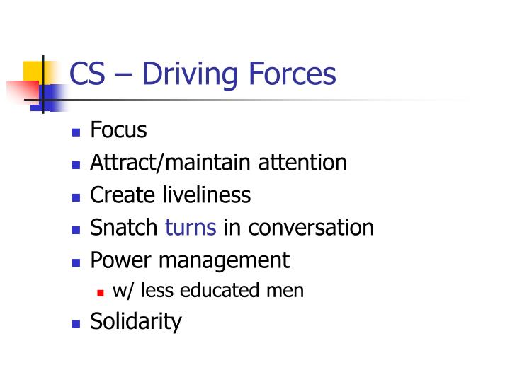 CS – Driving Forces