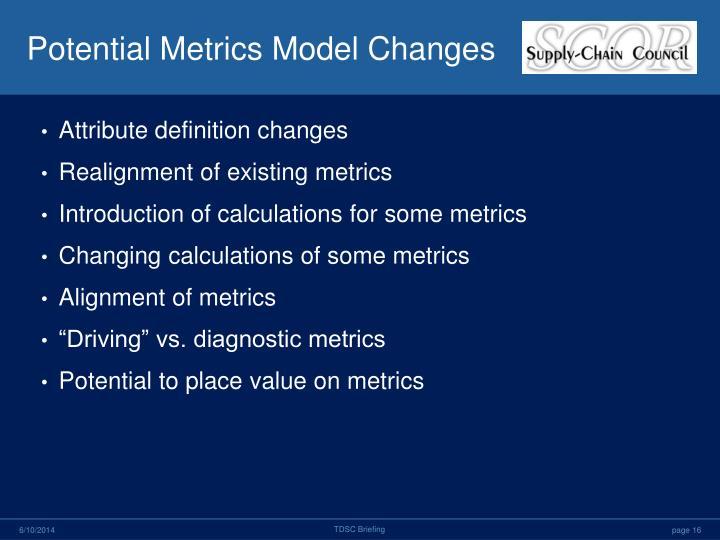 Potential Metrics Model Changes