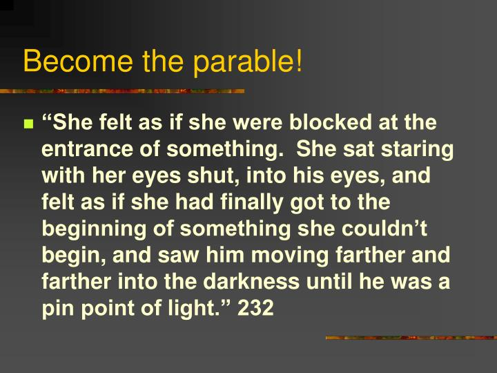 Become the parable!