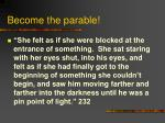become the parable
