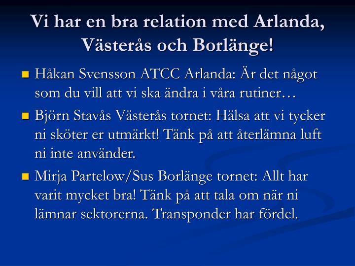 Vi har en bra relation med Arlanda, Västerås och Borlänge!