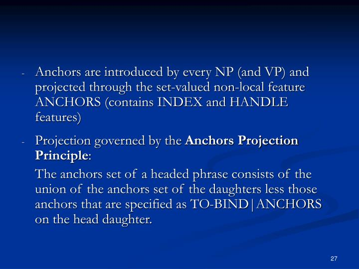 Anchors are introduced by every NP (and VP) and projected through the set-valued non-local feature ANCHORS (contains INDEX and HANDLE features)