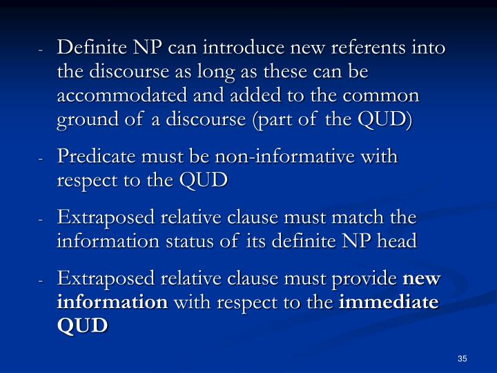 Definite NP can introduce new referents into the discourse as long as these can be accommodated and added to the common ground of a discourse (