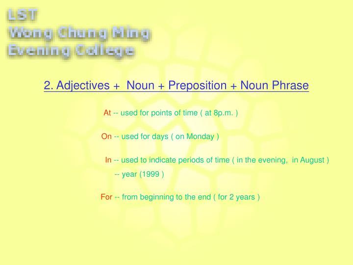 2. Adjectives +  Noun + Preposition + Noun Phrase