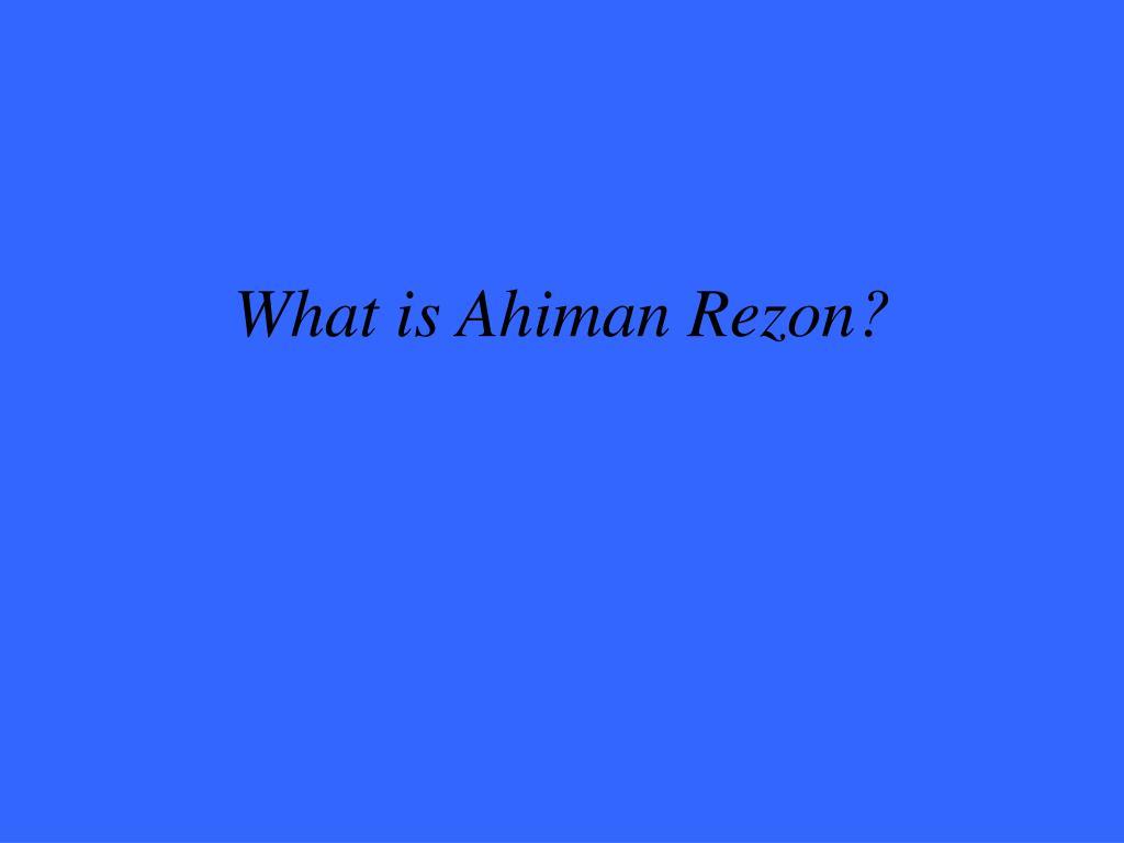 What is Ahiman Rezon?