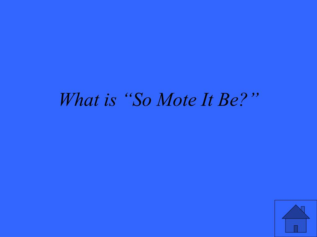 """What is """"So Mote It Be?"""""""