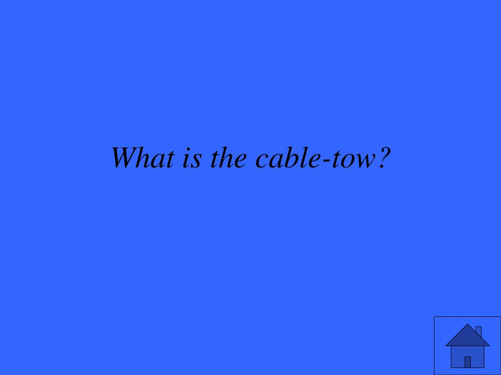 What is the cable-tow?