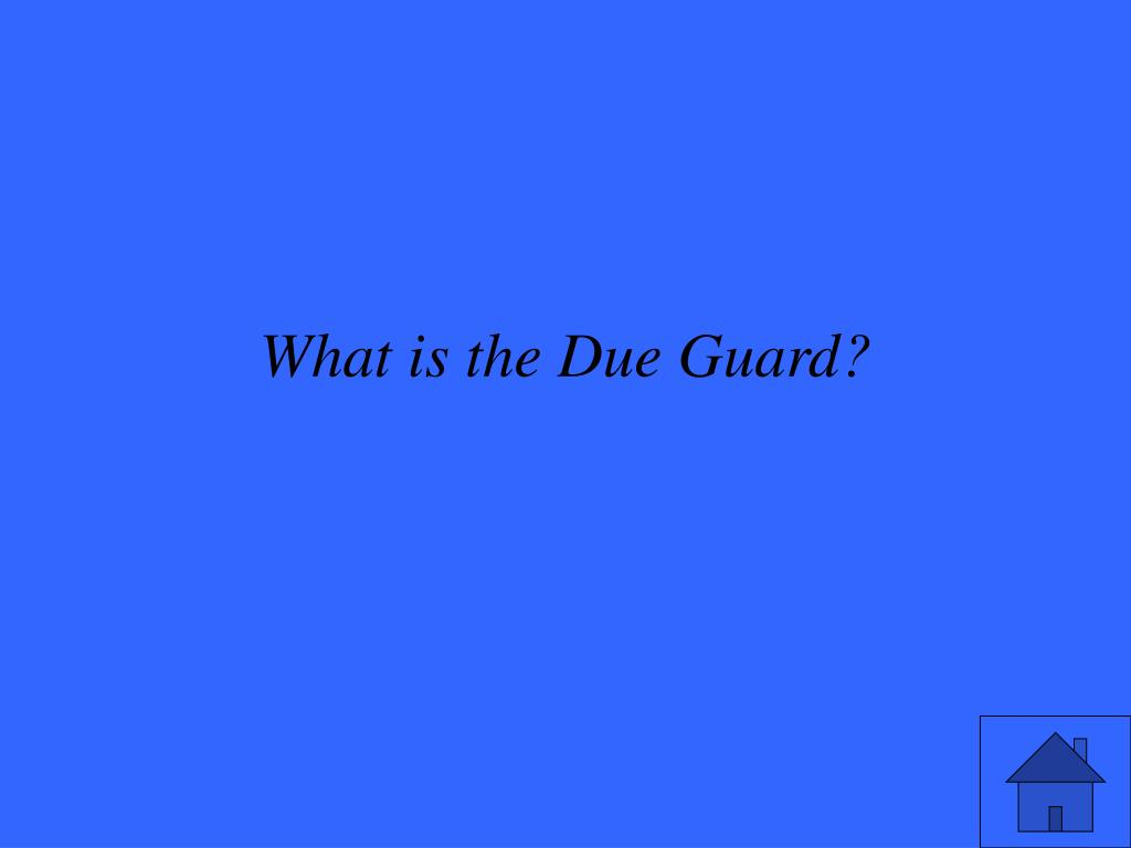 What is the Due Guard?