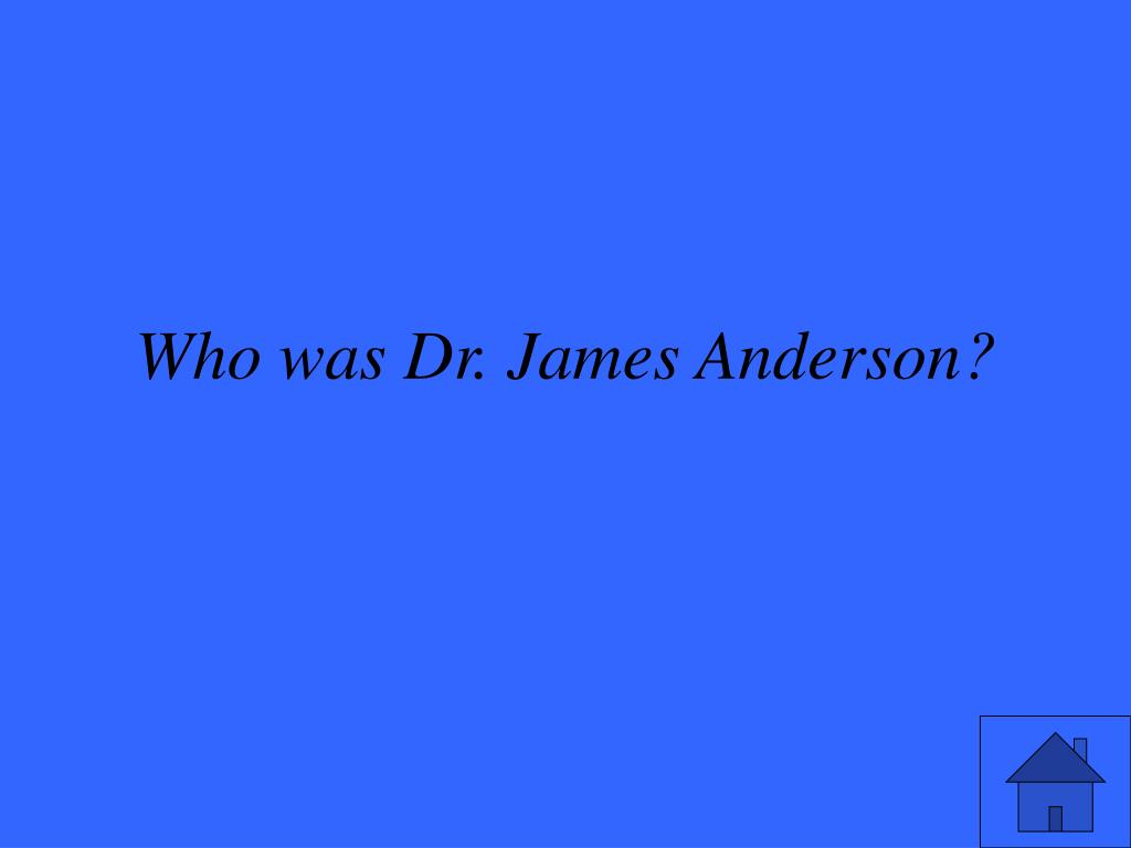 Who was Dr. James Anderson?