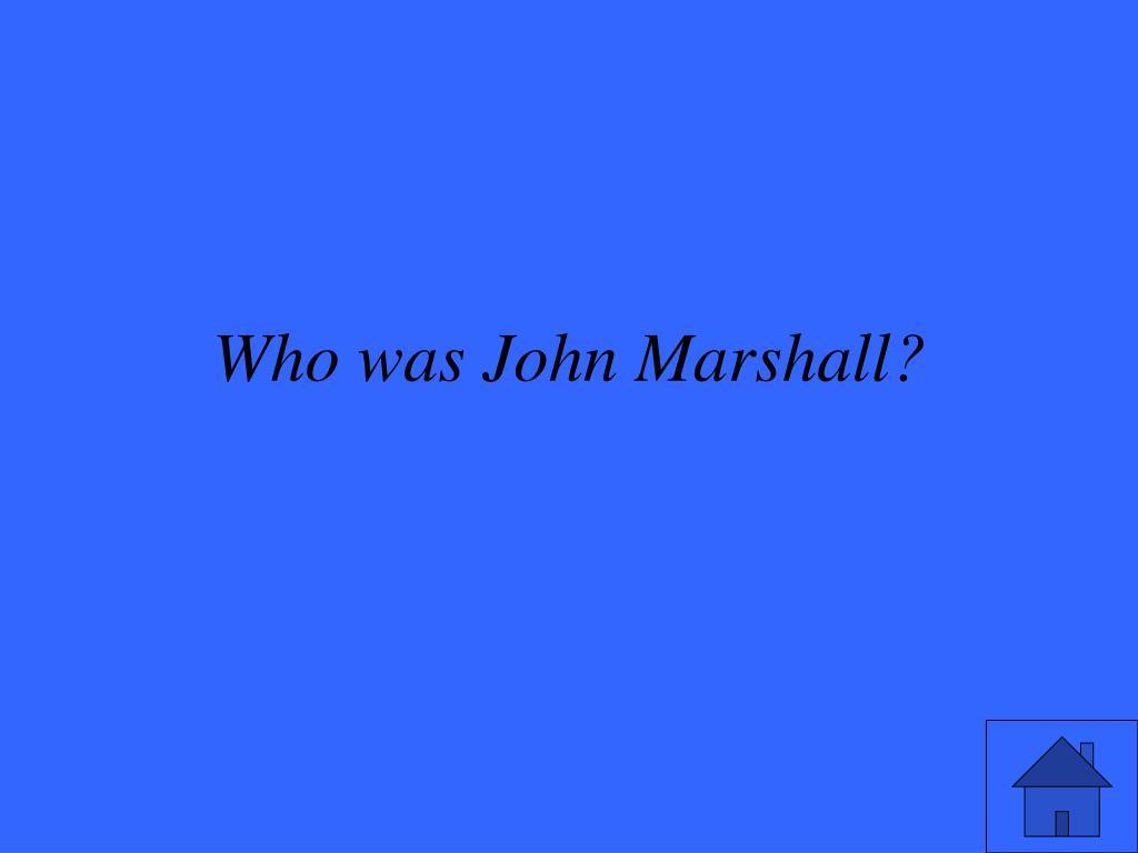 Who was John Marshall?