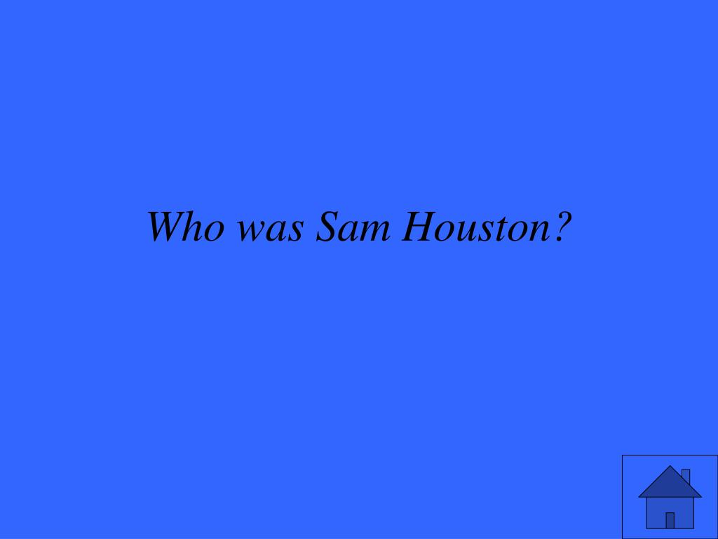 Who was Sam Houston?