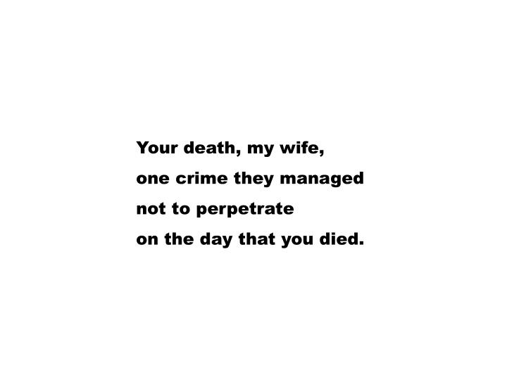 Your death, my wife,