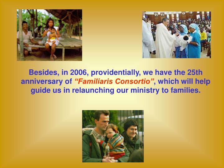 Besides, in 2006, providentially, we have the 25th anniversary of