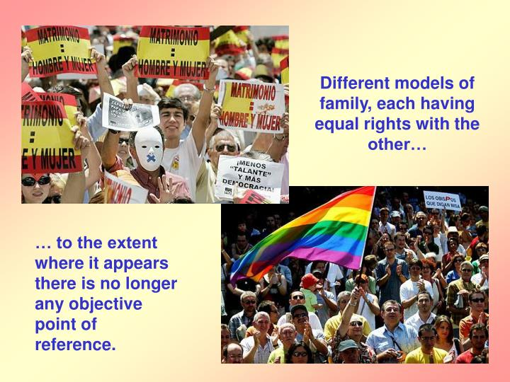 Different models of family, each having equal rights with the other