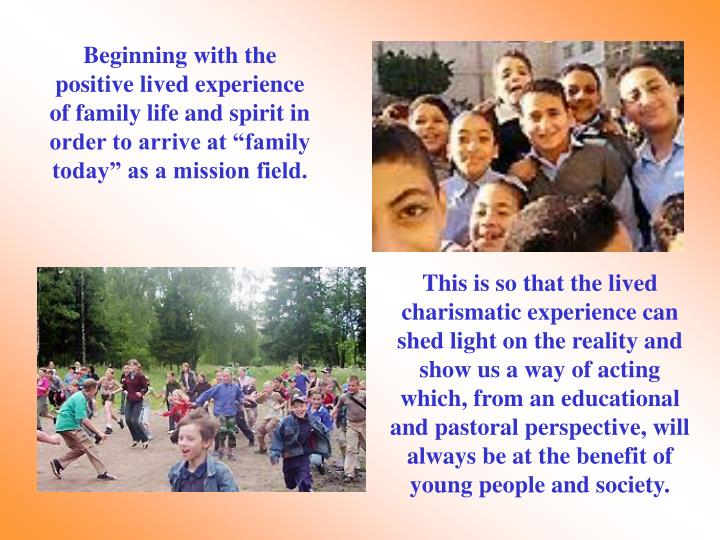 Beginning with the positive lived experience of family life and spirit in order to arrive at family today as a mission field.