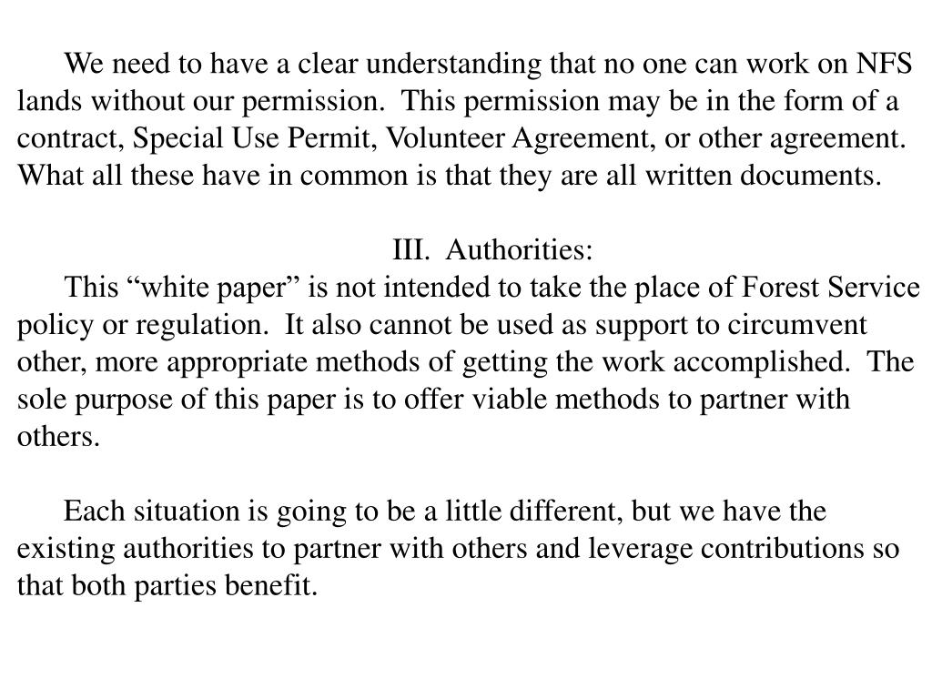 We need to have a clear understanding that no one can work on NFS lands without our permission.  This permission may be in the form of a contract, Special Use Permit, Volunteer Agreement, or other agreement.  What all these have in common is that they are all written documents.