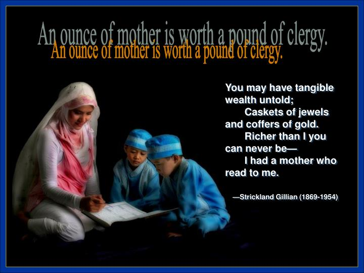 An ounce of mother is worth a pound of clergy.