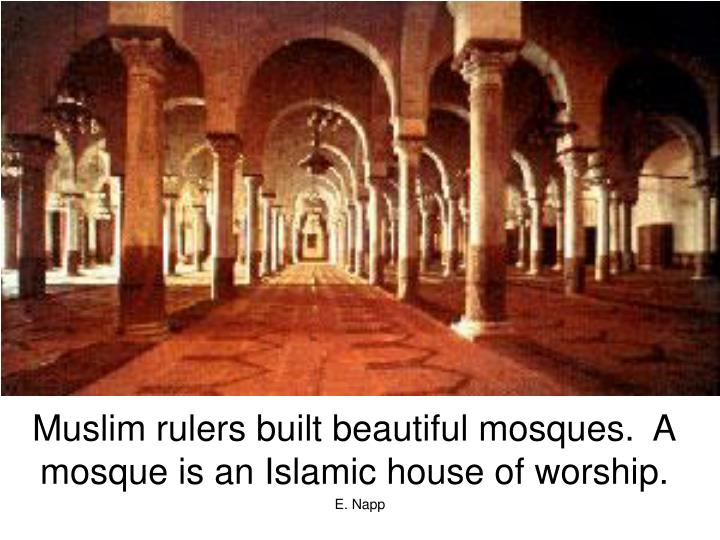 Muslim rulers built beautiful mosques.  A