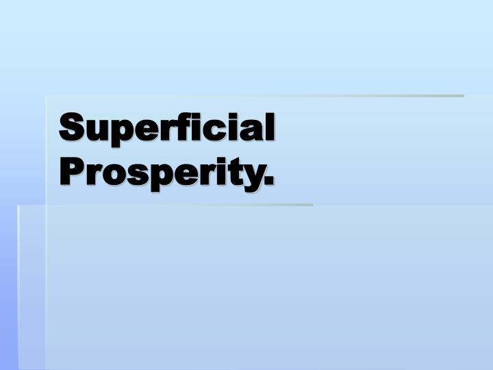 Superficial Prosperity.