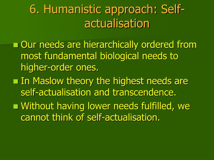 6. Humanistic approach: Self-actualisation