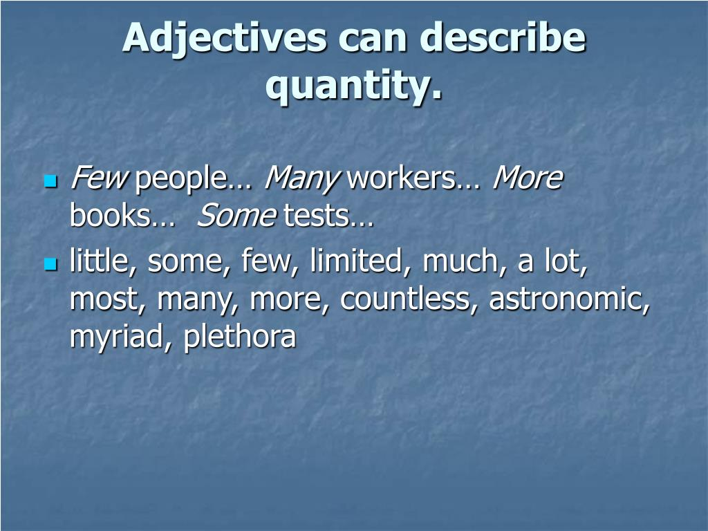 Adjectives can describe quantity.
