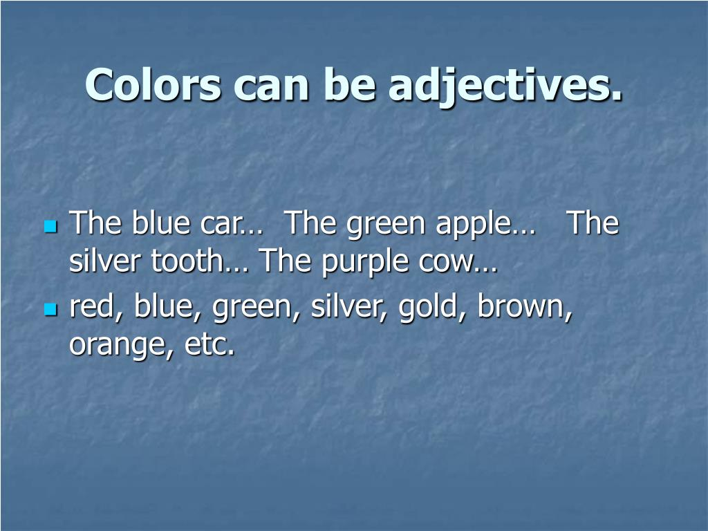 Colors can be adjectives.