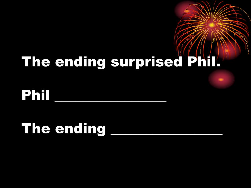 The ending surprised Phil.