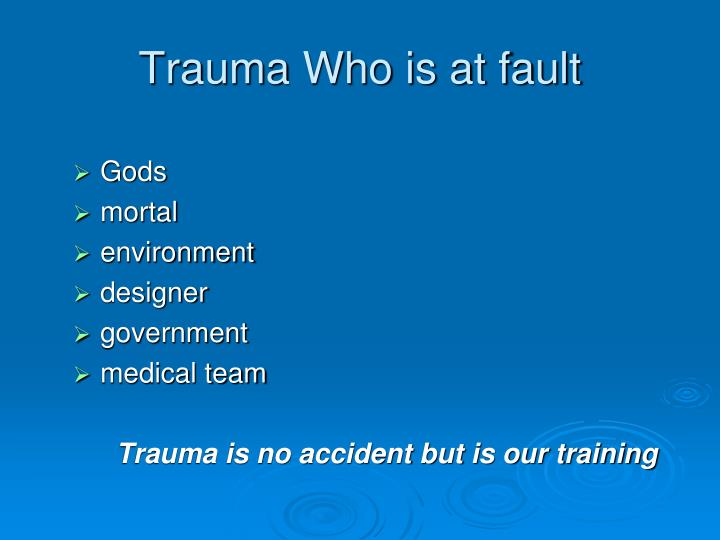 Trauma Who is at fault