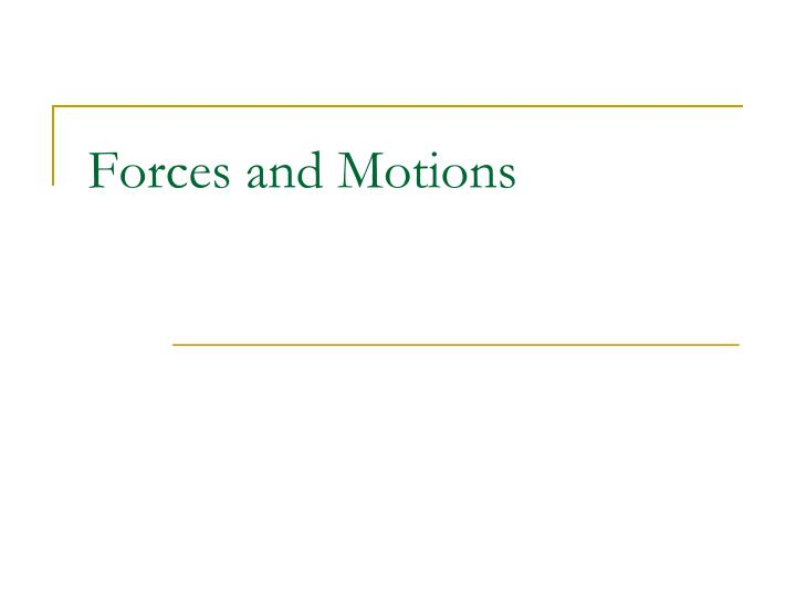 Forces and motions