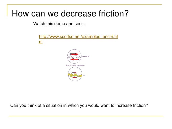 How can we decrease friction?