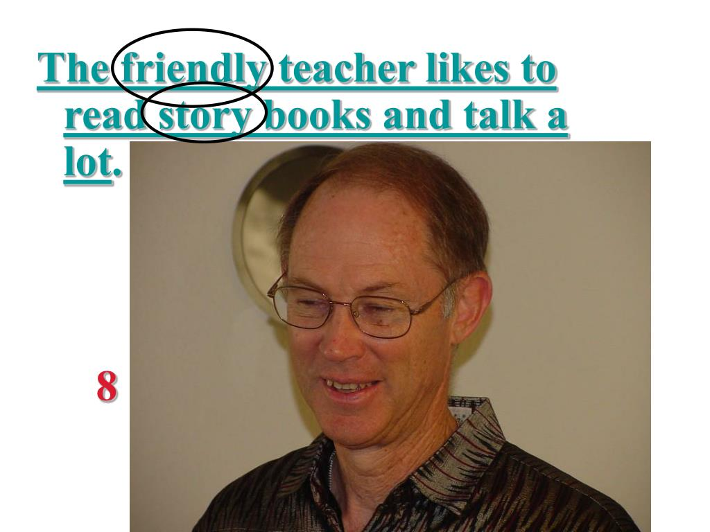 The friendly teacher likes to read story books and talk a lot