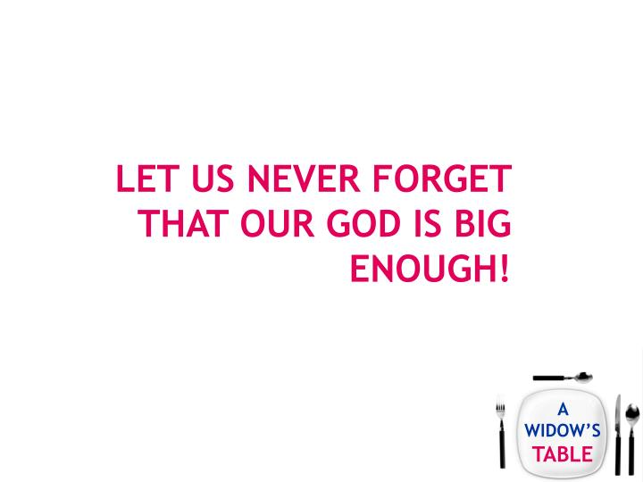 Let us never forget that our god is big enough!
