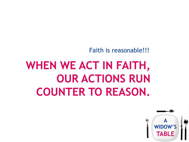 Faith is reasonable!!!