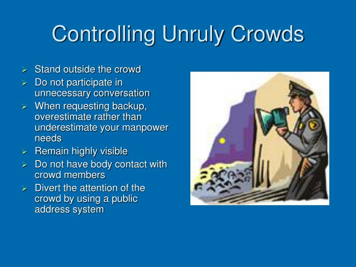 Controlling Unruly Crowds