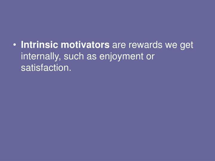 Intrinsic motivators