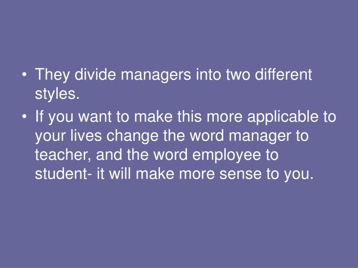 They divide managers into two different styles.