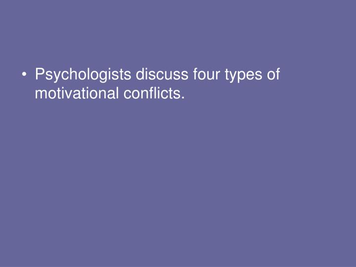 Psychologists discuss four types of motivational conflicts.