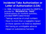 incidental take authorization or letter of authorization loa