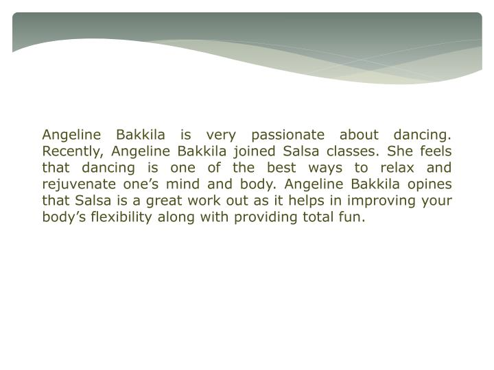 Angeline Bakkila is very passionate about dancing. Recently, Angeline Bakkila joined Salsa classes. ...