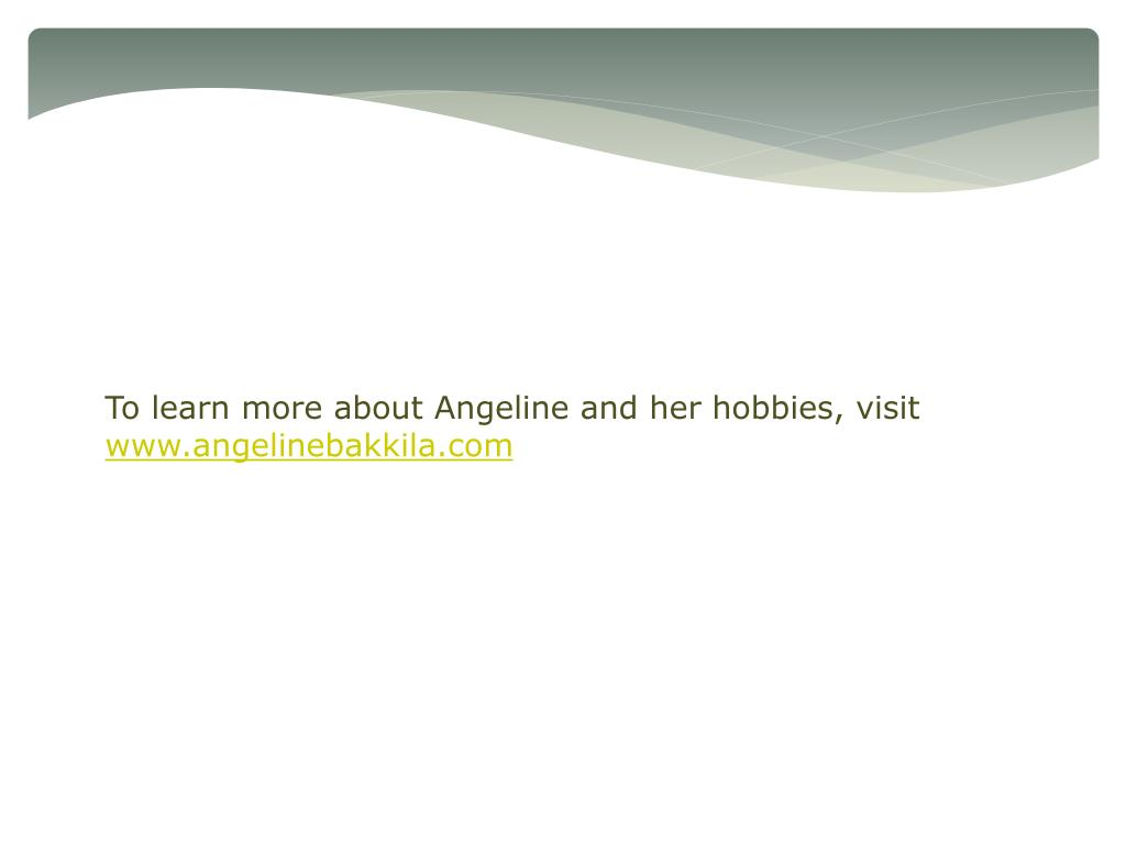 To learn more about Angeline and her hobbies, visit