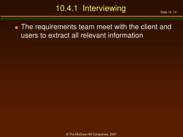 10.4.1  Interviewing