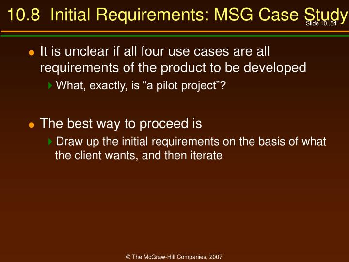 10.8  Initial Requirements: MSG Case Study