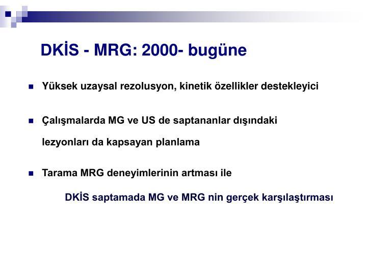 DKİS - MRG: 2000- bugüne