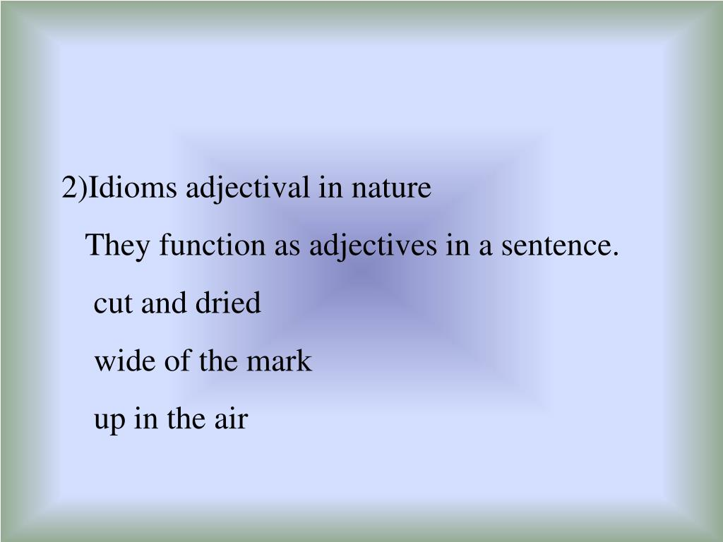 2)Idioms adjectival in nature