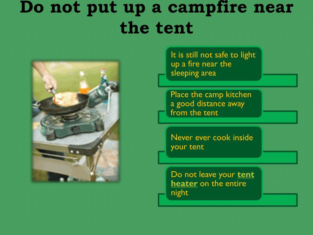 Do not put up a campfire near the tent