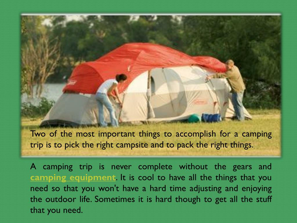 Two of the most important things to accomplish for a camping trip is to pick the right campsite and to pack the right things.