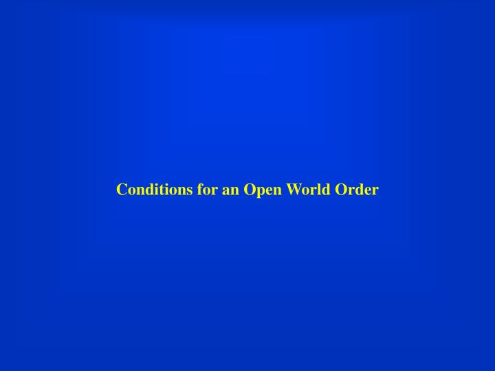 Conditions for an Open World Order