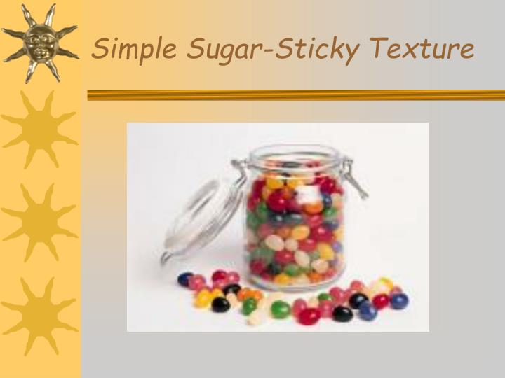 Simple Sugar-Sticky Texture
