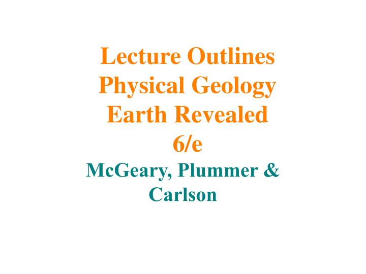 Lecture outlines physical geology earth revealed 6 e