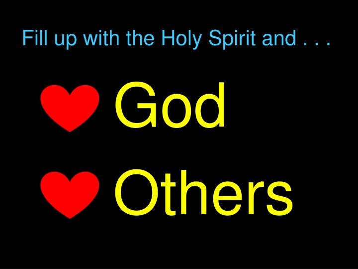 Fill up with the Holy Spirit and . . .